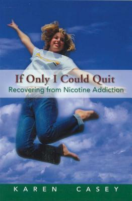 If Only I Could Quit, Volume 1: Recovering from Nicotine Addiction - Casey, Karen