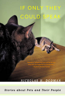 If Only They Could Speak: Stories About Pets and Their People - Dodman, Nicholas H, Bvms