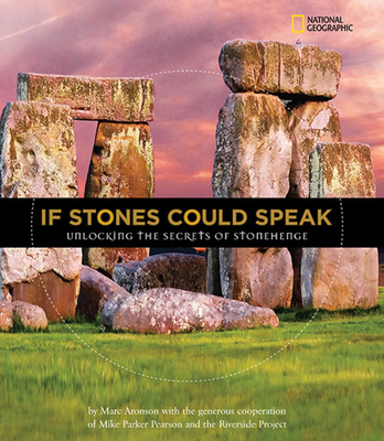 If Stones Could Speak: Unlocking the Secrets of Stonehenge - Aronson, Marc, and Pearson, Mike Parker