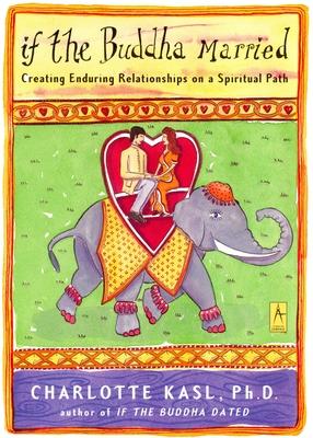 If the Buddha Married: Creating Enduring Relationships on a Spiritual Path - Kasl, Charlotte, PH.D.
