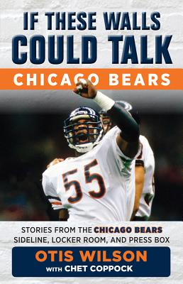 If These Walls Could Talk: Chicago Bears: Stories from the Chicago Bears Sideline, Locker Room, and Press Box - Wilson, Otis