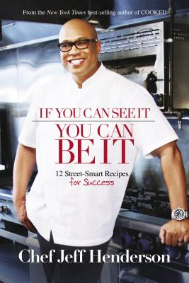 If You Can See It, You Can Be It: 12 Street-Smart Recipes for Success - Henderson, Jeff
