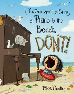If You Ever Want to Bring a Piano to the Beach, Don't! - Parsley, Elise