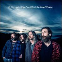 If You Lived Here, You Would Be Home by Now - The Chris Robinson Brotherhood