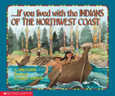 If You Lived with the Indians of the Northwest Coast - Kamma, Anne, and Johnson, Pamela (Illustrator)