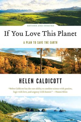 If You Love This Planet: A Plan to Heal the Earth - Caldicott, Helen