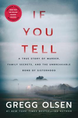 If You Tell: A True Story of Murder, Family Secrets, and the Unbreakable Bond of Sisterhood - Olsen, Gregg