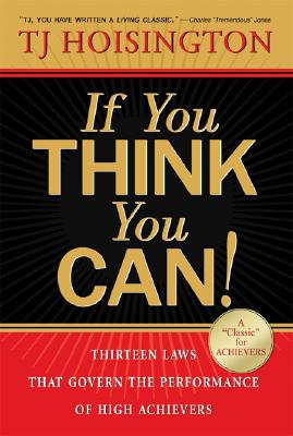 If You Think You Can!: Thirteen Laws That Govern the Performance of High Achievers - Hoisington, Tj
