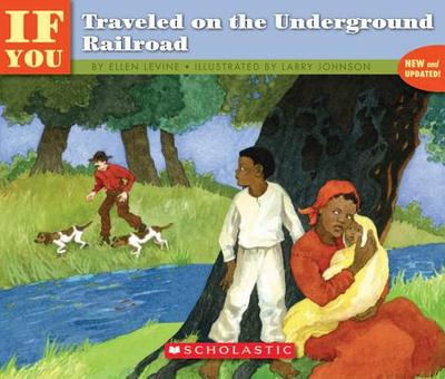 If You Traveled on the Underground Railroad - Johnson, Larry (Illustrator), and Levine, Ellen