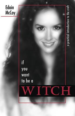 If You Want to Be a Witch: A Practical Introduction to the Craft - McCoy, Edain