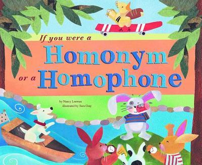 If You Were a Homonym or a Homophone - Loewen, Nancy