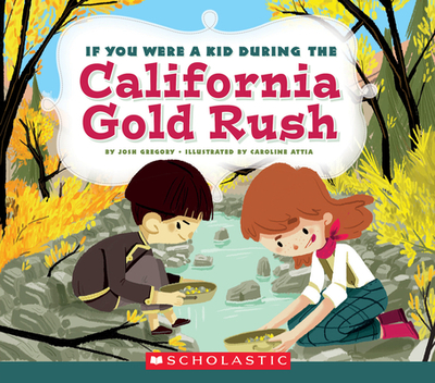 If You Were a Kid During the California Gold Rush (If You Were a Kid) - Gregory, Josh