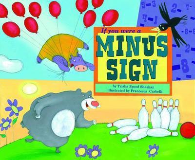 If You Were a Minus Sign - Shaskan, Trisha Speed, and Carabelli, Francesca (Illustrator)