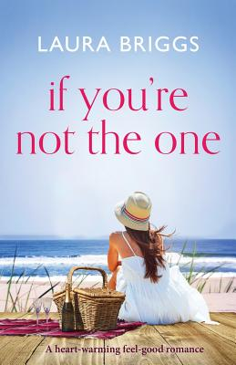 If You're Not the One: A Heartwarming Feel Good Romance - Briggs, Laura