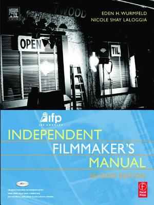 IFP/Los Angeles Independent Filmmaker's Manual - Wurmfeld, Eden H., and Laloggia, Nicole