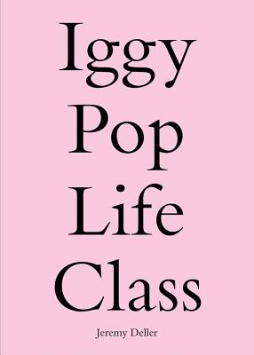 Iggy Pop Life Class - Pasternak, Anne (Foreword by), and Beasley, Mark (Text by), and Borzello, Frances (Text by)