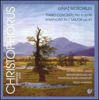 Ignaz Moscheles: Piano Concerto No. 6; Symphony in C major - Liu Xiao Ming (piano); Brandenburgisches Staatsorchester Frankfurt; Nikos Athinaos (conductor)