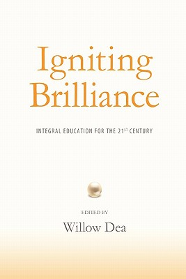 Igniting Brilliance: Integral Education for the 21s Century - Dea, Willow (Editor)