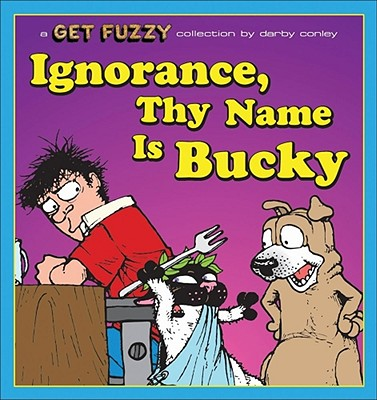Ignorance, Thy Name Is Bucky: A Get Fuzzy Collection - Conley, Darby
