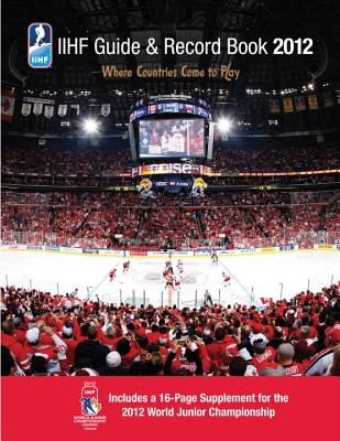 Iihf 2012 Guide and Record Book - Iihf (Int'l Ice Hockey Federation), and Podnieks, Andrew