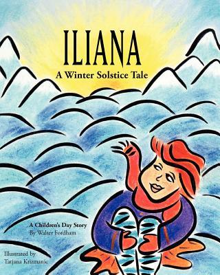 Iliana: A Winter Solstice Tale - Fordham, Walter