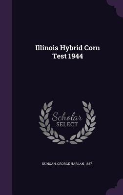 Illinois Hybrid Corn Test 1944 - Dungan, George Harlan