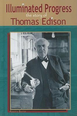 Illuminated Progress: The Story of Thomas Edison - Baxter, Roberta