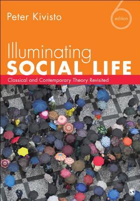 Illuminating Social Life: Classical and Contemporary Theory Revisited - Kivisto, Peter