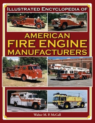 Illustrated Encyclopedia of American Fire Engine Manufacturers - McCall, Walter