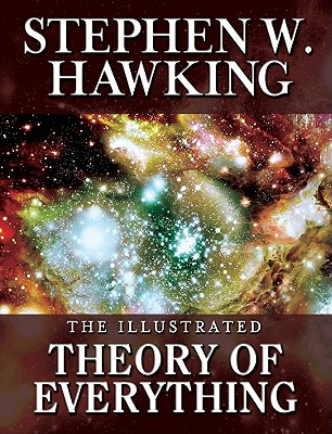 Illustrated Theory of Everything: The Origin and Fate of the Universe - Hawking, Stephen