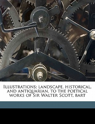 Illustrations; Landscape, Historical, and Antiquarian, to the Poetical Works of Sir Walter Scott, Bart - Martin, John