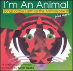 I'm an Animal: Songs of Earth as Animals See It