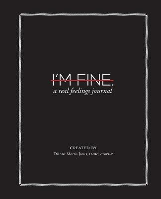I'm Fine: A Real Feelings Journal - Jones, Dianne Morris, and Ghali, Monica N (Designer), and Knepper, Catherine (Editor)