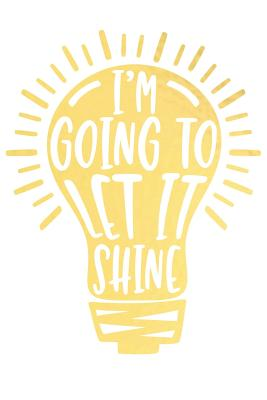 I'm Going to Let It Shine: A Matte Soft Cover Daily Prayer Journal Notebook to Write In, 120 Blank Lined Pages for Thoughts, Prayers, Thanks and Devotions - Devotional Journals