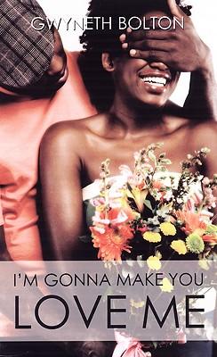 I'm Gonna Make You Love Me - Bolton, Gwyneth