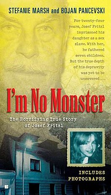 I'm No Monster: The Horrifying True Story of Josef Fritzl - Marsh, Stefanie, and Pancevski, Bojan