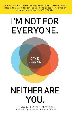 I'm Not for Everyone. Neither Are You. - Leddick, David, and Coyne, Shawn (Editor), and Pressfield, Steven (Introduction by)