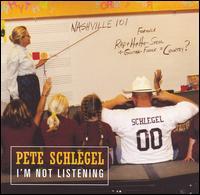 I'm Not Listening - Pete Schlegel