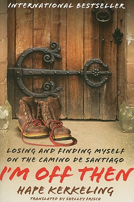 I'm Off Then: Losing and Finding Myself on the Camino de Santiago - Kerkeling, Hape, and Frisch, Shelley, PH.D. (Translated by)