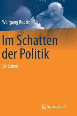 Im Schatten Der Politik: Ein Leben - Rudzio, Wolfgang