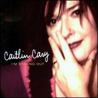 I'm Staying Out - Caitlin Cary