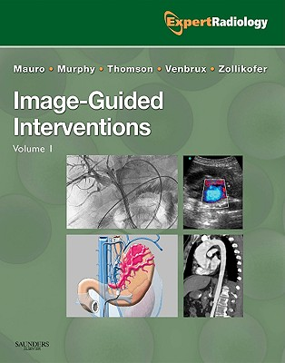 Image-Guided Interventions: Expert Radiology Series - Mauro, Matthew A, and Murphy, Kieran P J, and Thomson, Kenneth R