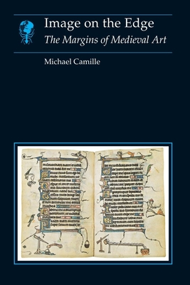 Image on the Edge: The Margins of Medieval Art - Camille, Michael, Dr., Ph.D.