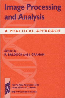 Image Processing and Analysis: A Practical Approach - Baldock, Richard (Editor), and Graham, Jim (Editor)