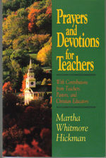 Prayers and Devotions for Teachers: With Contributions From Teachers, Pastors, and Christian Educators