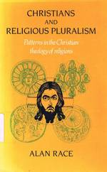 Christians and Religious Pluralism: Patterns in the Christian Theology of Religions
