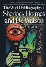 The world bibliography of Sherlock Holmes and Dr Watson: a classified and annotated list of materials relating to their lives and adventures
