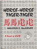 Horse-Horse, Tiger-Tiger =: Ma Ma, Hu Hu: a World War II Fiftieth Anniversary Chronicle of a Passage of Arms and a Rite of Passage