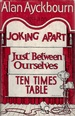 Three Plays: Joking Apart, Just Between Ourselves, Ten Times Table