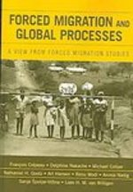 Forced Migration and Global Processes: a View From Forced Migration Studies (Program in Migration and Refugee Studies)